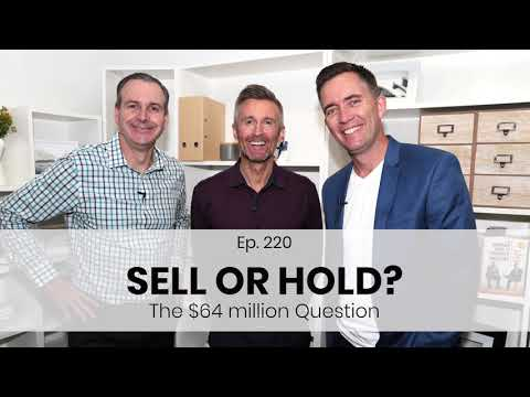 Ep. 220 | Sell or Hold? The $64 million dollar question.