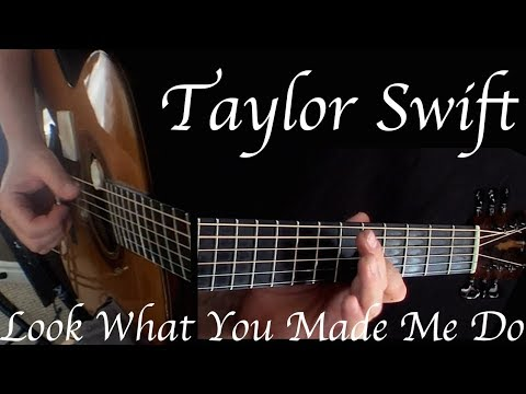 Taylor Swift - Look What You Made Me Do - Fingerstyle Guitar