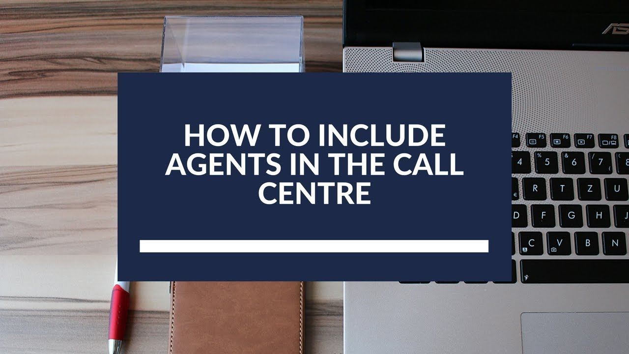 How to Include Agents in the Call Centre