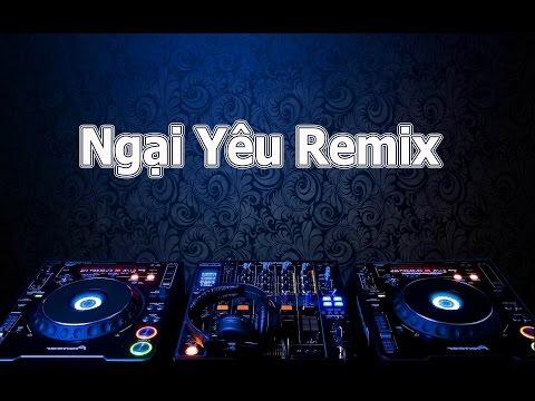 Khắc Việt - Ngại Yêu Remix - Single Mới Nhất 2015