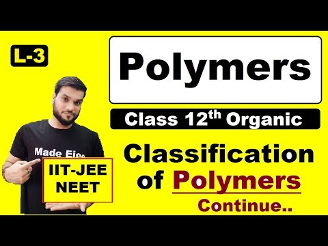 (L-3) Polymers || Classification (Cont.) || NEET JEE || 12th Organic || By Arvind Arora