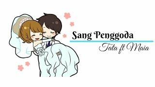 Video Sang Penggoda    Tata ft Maia    Lirik Video Animasi MP3, 3GP, MP4, WEBM, AVI, FLV Juli 2018
