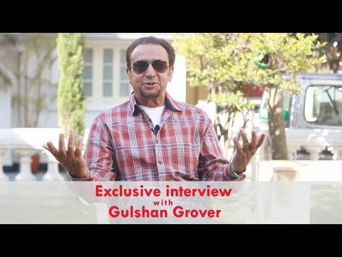 (Exclusive interview with Gulshan Grover - Duration: 5 minutes, 59 seconds.)