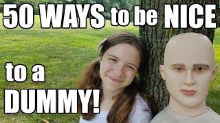 50 Ways To Be NICE to a DUMMY!