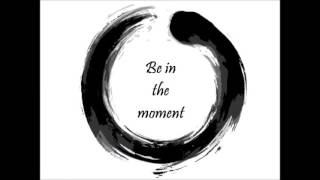 Zen - be in the now