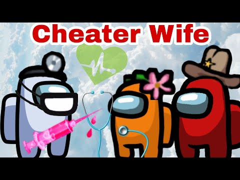 My Cheater Wife (Part 6)- Among Us Sad Love Story