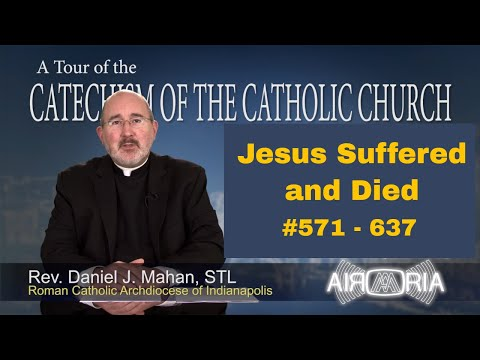 Tour of the Catechism #17 – Jesus Suffered and Died
