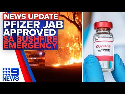 Pfizer vaccine approved for Australia, 400 Firefighters battling blaze in SA | 9 News Australia
