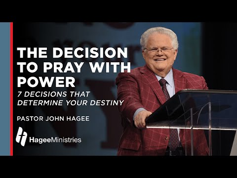 The Decision to Pray with Power - John Hagee