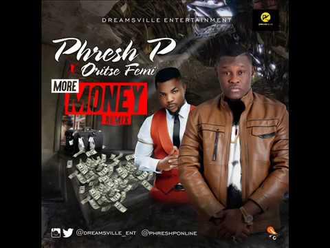 Phresh P - More Money Remix Ft. Oritse Femi (Audio)