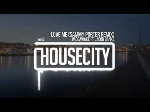 WiDEAWAKE ft. Jacob Banks - Love Me (Sammy Porter Remix)