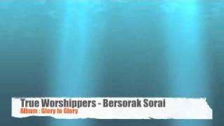 True Worshippers - Bersorak Sorai (Album: Glory to Glory)