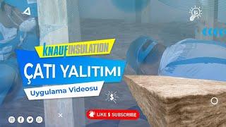 Çatı Yalıtımı Uygulaması / Knauf Insulation