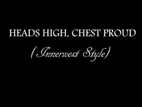 Heads High, Chest Proud (Innerwest Style)