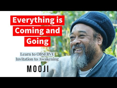 Mooji Video: Learn to Observer that Everything is COMING and GOING