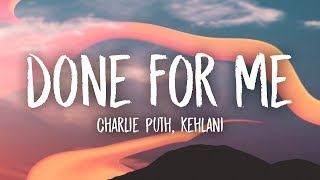 Video Charlie Puth - Done For Me (Lyrics) feat. Kehlani MP3, 3GP, MP4, WEBM, AVI, FLV Agustus 2018