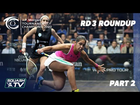 Squash: J.P. Morgan Tournament of Champions 2020 - Women's Rd 3 Roundup [Pt.2]