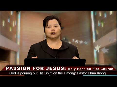 PASSION FOR JESUS: God is pouring out His Spirit on the Hmong with Pastor Phua Xiong.