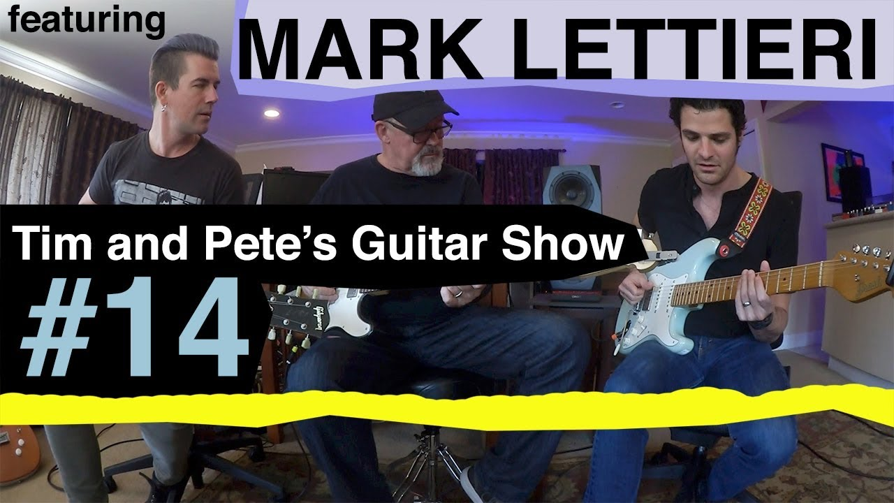 Tim and Pete's Guitar Show #14 with Mark Lettieri