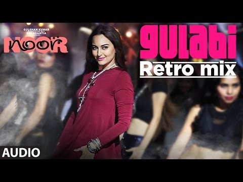 Gulabi Retro Mix Full Audio | Noor | Sonakshi Sinh
