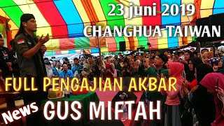 Video Full Pengajian akbar GUS MIFTAH Live di changhua Taiwan-23 juni 2019 MP3, 3GP, MP4, WEBM, AVI, FLV Juni 2019