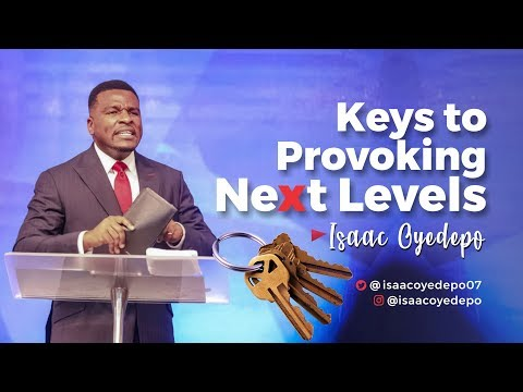KEYS TO PROVOKING NEXT LEVELS | ISAAC OYEDEPO