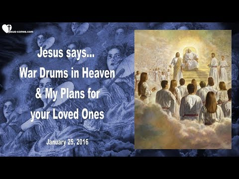 Love messages - WAR DRUMS ARE BEATING IN HEAVEN & MY PLANS FOR YOUR LOVED ONES  Love Letter from Jesus