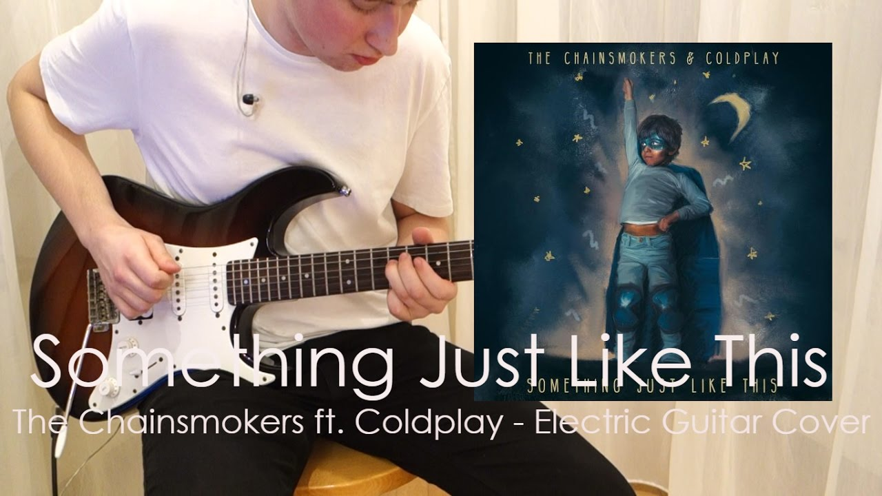 The Chainsmokers & Coldplay – Something Just Like This [Electric Guitar Cover] w/TABS!