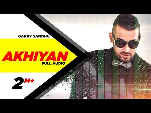 Akhiyan ( Full Audio ) | Garry Sandhu | Latest Pun