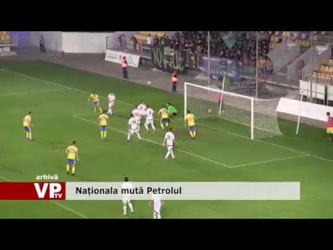 Naționala mută Petrolul