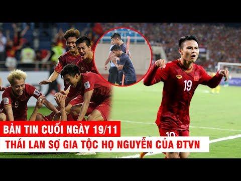 BẢN TIN CUỐI NGÀY 19/11 | Thái Lan sợ gia tộc họ Nguyễn của ĐTVN – CĐV Thái chê Q.Hải sợ Chanathip