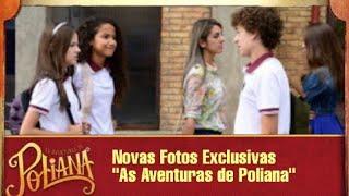 Novas Fotos Exclusivas | As aventuras de Poliana Capítulos 314 - 318