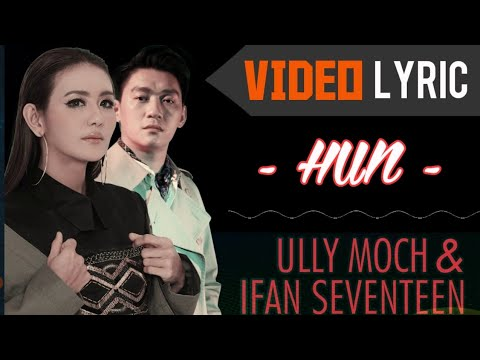 Ully Moch - Hun (feat. Ifan Seventeen) (Official Video Lyrics) #lirik