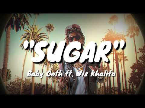 Baby Goth - Sugar(Lyrics) ft. Wiz Khalifa
