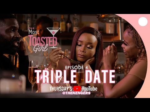 THE MOST TOASTED GIRL EPISODE 4 | TRIPLE DATE
