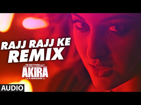 RAJJ RAJJ KE REMIX Full Song Audio | Akira | Sonak