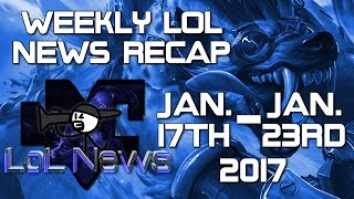 Weekly LoL Recap | Jan. 17th - Jan. 23rd 2017