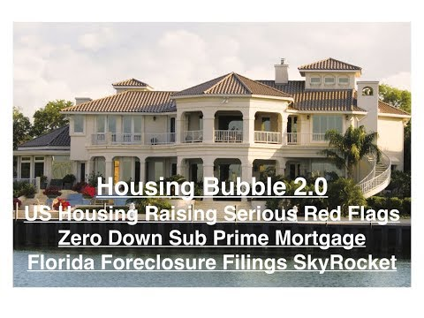 Housing Bubble 2.0 - Housing Red Flags - Zero Down Subprime Mortgage - FL FC Filings Skyrocket