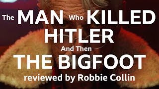 The Man Who Killed Hitler and then The Bigfoot reviewed by Robbie Collin
