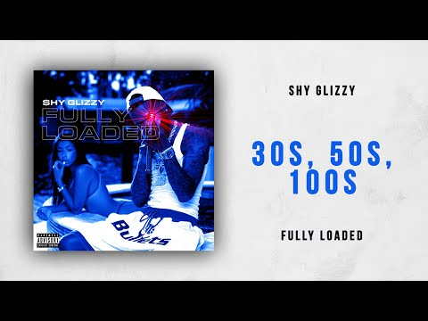 Shy Glizzy - 30s, 50s, 100s, (Fully Loaded)