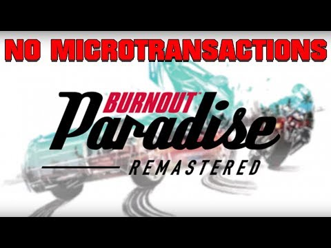 Praise Gaben! Burnout Paradise Remastered WILL NOT Have Microtransactions