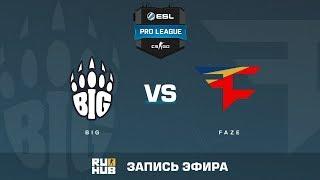 BIG vs FaZe - ESL Pro League S6 EU - de_overpass [yXo, Enkanis]