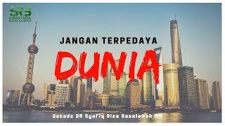 Video Jangan Terpedaya Dunia - Ustadz DR Syafiq Riza Basalamah MA MP3, 3GP, MP4, WEBM, AVI, FLV Desember 2018