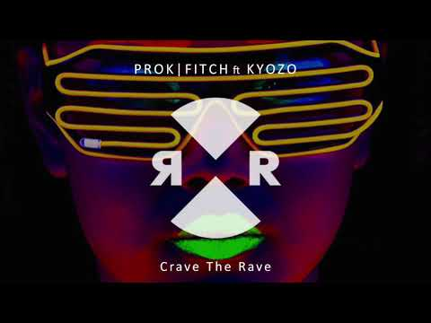 Prok Fitch ft Kyozo - Crave The Rave