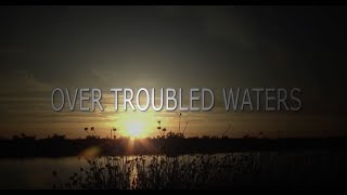 Over Troubled Waters - Full Film