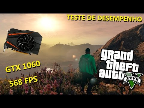 Teste do meu novo PC GAMER : GTX 1060 3GB roda GTA V NO ULTRA ?