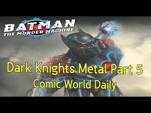 Dark Knights Metal Part 5 Batmanจักรกลเครื่องจักรแห่งความตาย!  - Comic World Daily
