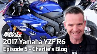 6. 2017 Yamaha YZF R6 - Episode 5 - Charlie's Blog