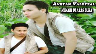 Avryan Valdyzal_Menari di atas luka Syahdu !!!!(imam s Arifin)