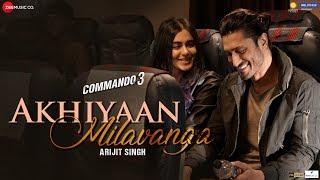 Video Akhiyaan Milavanga - Commando 3 | Vidyut Jammwal, Adah Sharma | Arijit Singh & Sruthy S | Mannan S download in MP3, 3GP, MP4, WEBM, AVI, FLV January 2017